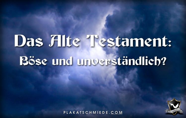 Das Alte Testament: Böse und unverständlich?