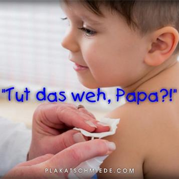 """""""Tut das weh, Papa?!"""""""