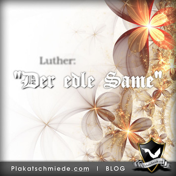 "Luther: ""Der edle Same"""