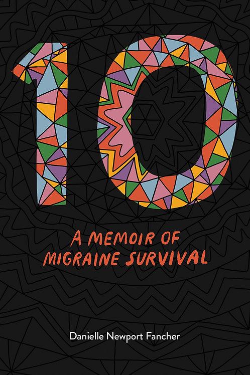 10: A Memoir of Migraine Survival (Signed Copy)