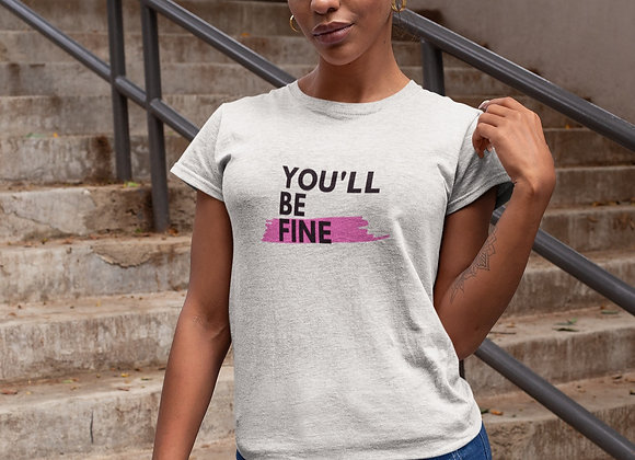 You'll Be Fine White T-Shirt