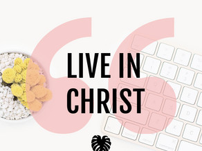 How do I live in Christ?