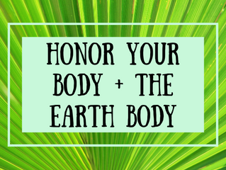 Honoring Your Body & The Earth Body