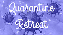 Quarantine Retreat: Writing in the Time of Covid-19