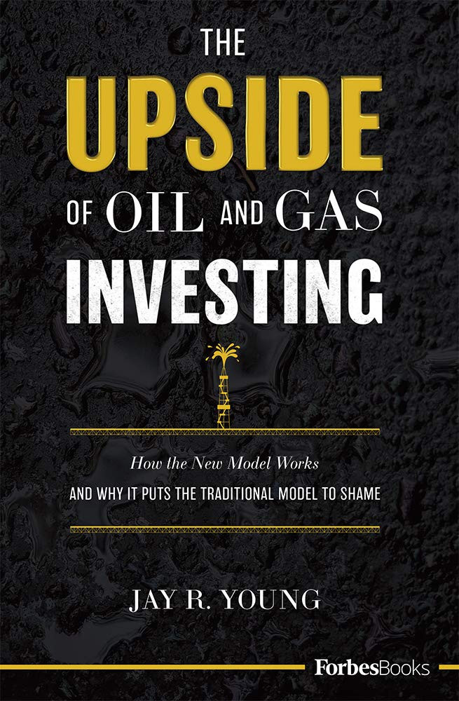 The Upside Of Oil And Gas Investing: How The New Model Works And Why It Puts The Traditional Model To Shame
