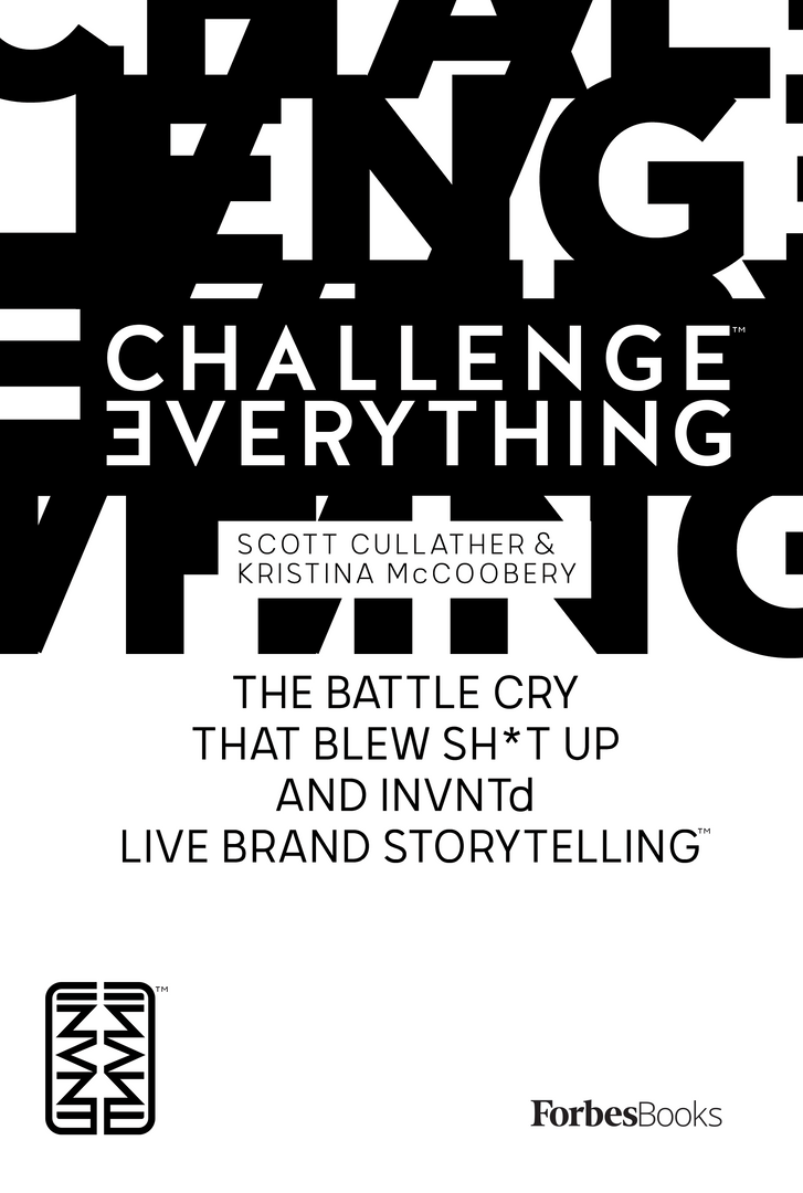Challenge Everything: The Battle Cry That Blew Sh*t Up And INVNTd Live Brand Storytelling