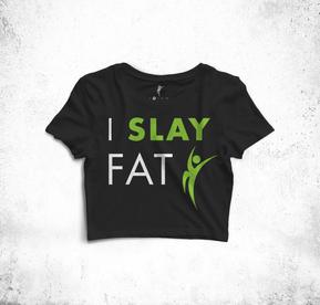 """I Slay Fat"" Crop Top"