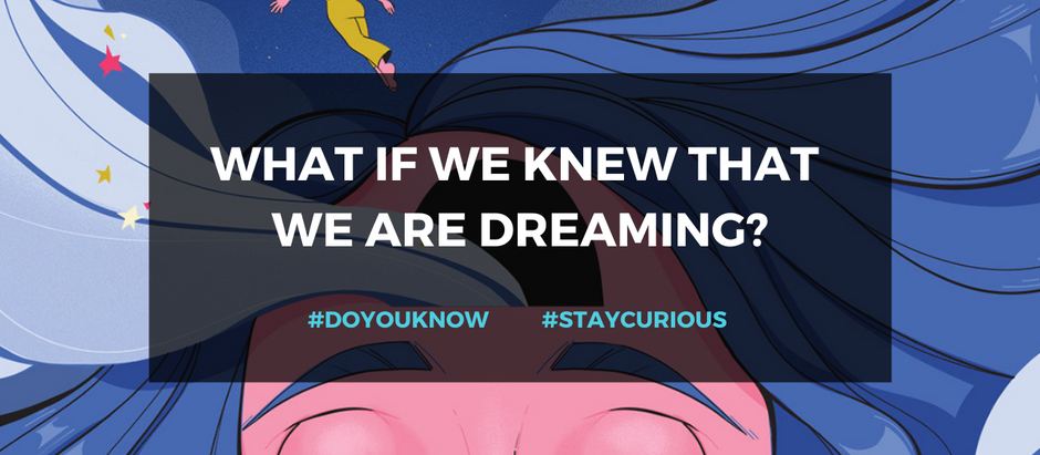 Do you know: What if we knew that we are dreaming? | Lucid Dreams