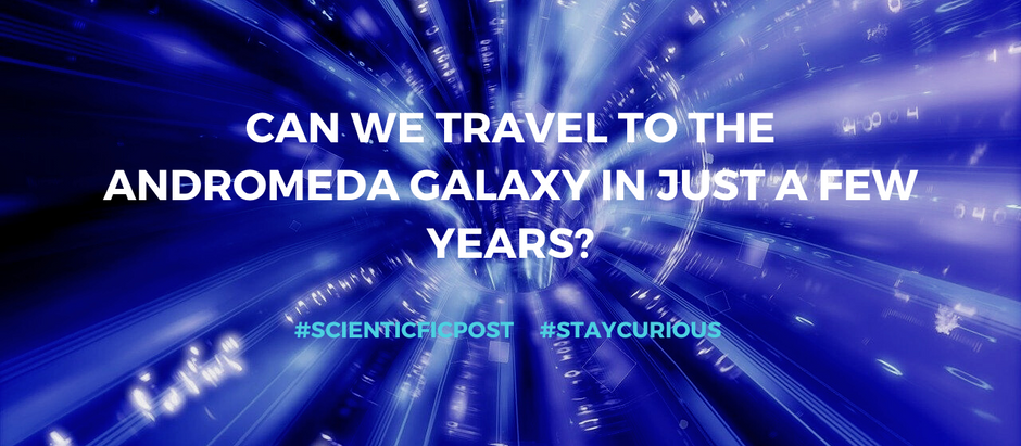 Scientific post: Can we travel to the Andromeda galaxy in just a few years?