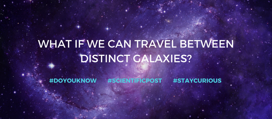 What if we can travel between distinct galaxies?