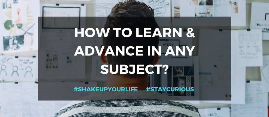 Shake up your life: How to learn & advance in any subject?