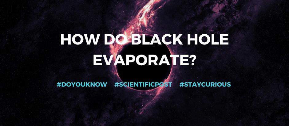 Do you know: How do Blackhole evaporate?