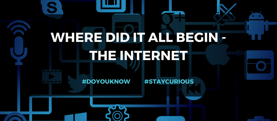 Do you know: Where did it all begin - The Internet