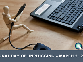 National Day of Unplugging –  March 5, 2021