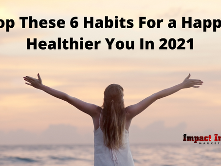 Drop These 6 Habits For a Happier Healthier You In 2021