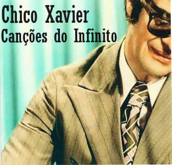 CHICO XAVIER - CANÇÕES DO INFINITO