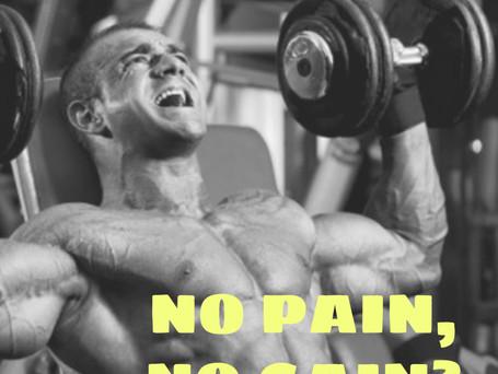 NO PAIN, NO GAIN? PAIN = NO GAIN