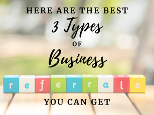 Here are the Best 3 Types of Business Referrals