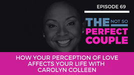 Ep 69 – How Your Perception of Love Affects Your Life with Carolyn Colleen