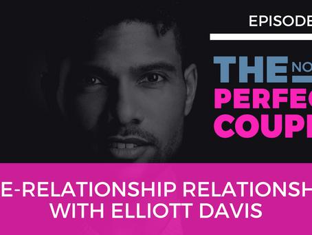 Ep 68 – Pre-Relationship Relationship with Elliott Davis
