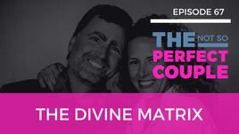 Ep 67 – The Divine Matrix