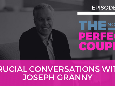 Ep 64 – Crucial Conversations with Joseph Granny