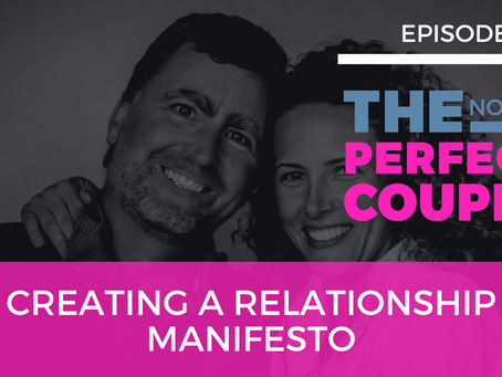 Ep 63 – Creating a Relationship Manifesto