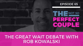 Ep 65 – The Great Wait Debate with Rob Kowalski