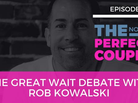 Ep 65 – The Great Wait Debate with Rob Kowalski