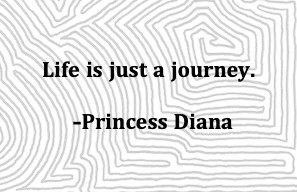 Image Of A Maze Background With A Quote In Front From Princess Diana:  Life Is Just A Journey