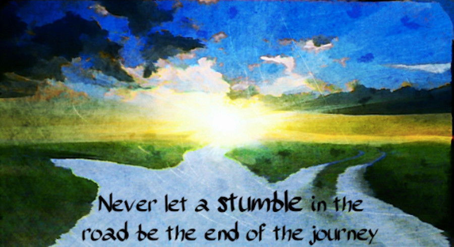 Image Of A Quote:  Never Let A Stumble In The Road Be The End Of The Journey
