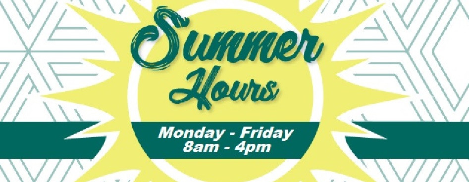 Summer Hours Monday-Friday 8am-4pm