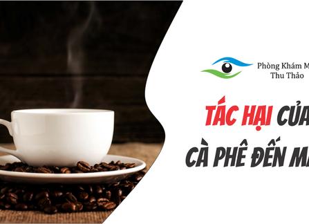Uống Café Có Ảnh Hưởng Gì Đến Thị Lực Của Mắt Không? | Phòng Khám Mắt Thu Thảo