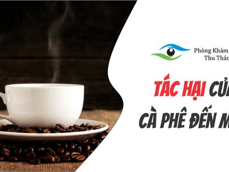 Uống Café Có Ảnh Hưởng Gì Đến Thị Lực Của Mắt Không?   Phòng Khám Mắt Thu Thảo