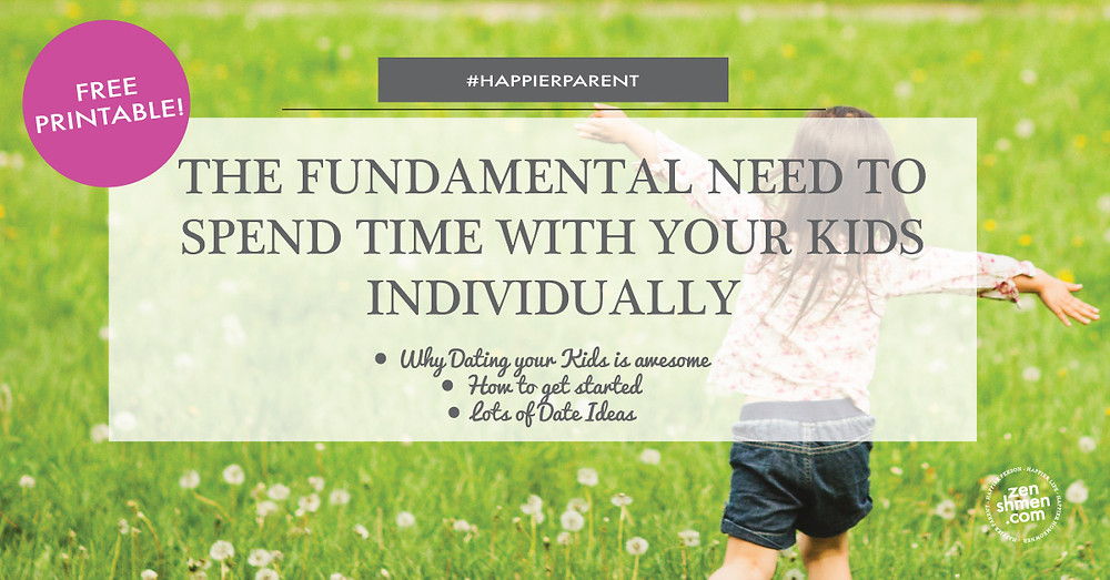 The Fundamental Need to Spend Time with Your Kids Individually - Dating Your Kids - Zenshmen