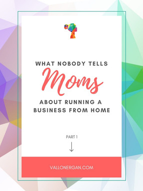 What Nobody Tells Moms About Running A Business From Home - Part 1