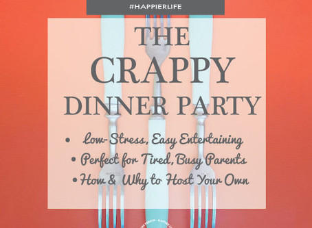 "Low-Stress Easy Entertaining for Busy, Tired Parents: Behold ""The Crappy Dinner Party"""