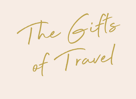 Courage, love & adventure - the gifts of travel.