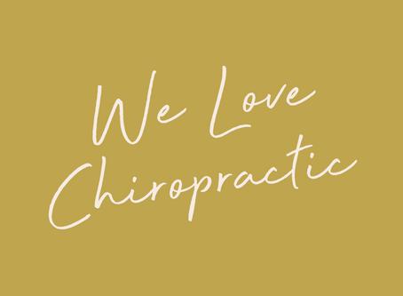 We Love Chiropractic!