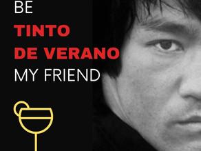 """BE TINTO DE VERANO, MY FRIEND"""