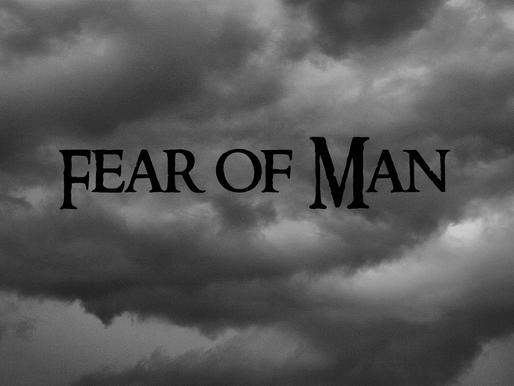 Still Waters: The Fear of Man