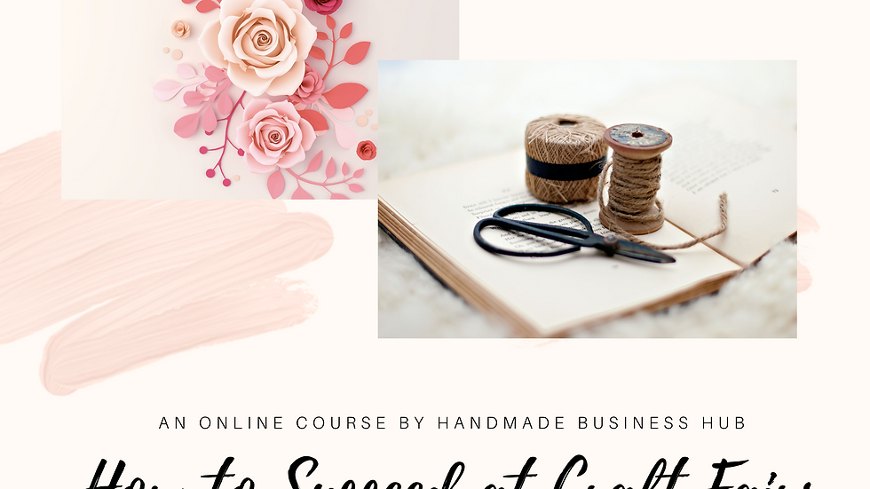 How to Succeed at Craft Fairs - An online course