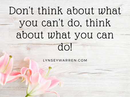 Don't think about what you can't do in your business right now, think about what you can