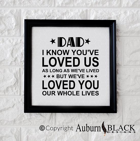 Dad I know you've loved us... frame vinyl decal
