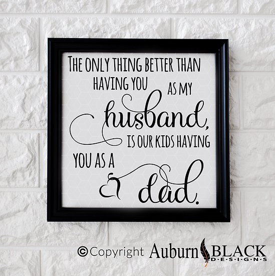 The only thing better than having you as my husband frame vinyl decal