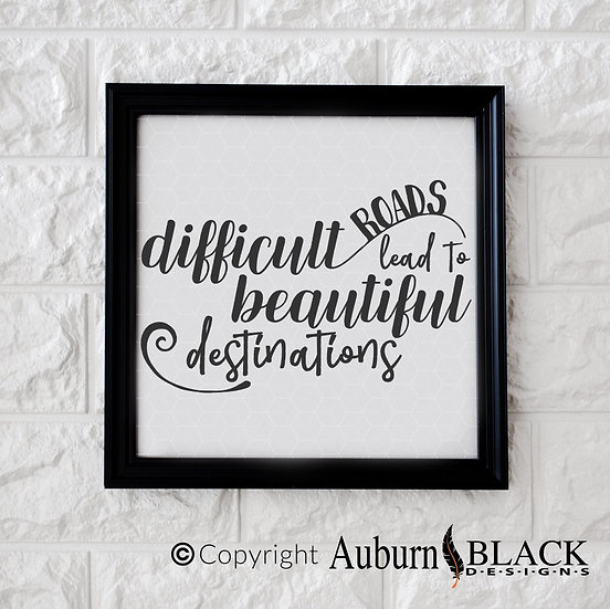 Difficult roads lead to beautiful destinations vinyl Motivation Inspiration