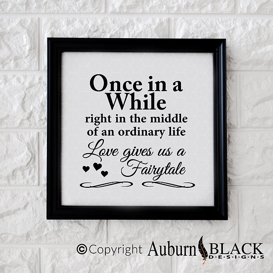 Once in a while right in the middle of an ordinary life... vinyl decal quote