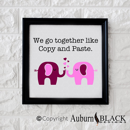 We go together like copy and paste, love vinyl decal quote