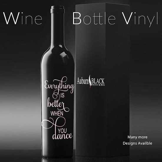 Everything is better when you dance Wine Bottle Vinyl Decal