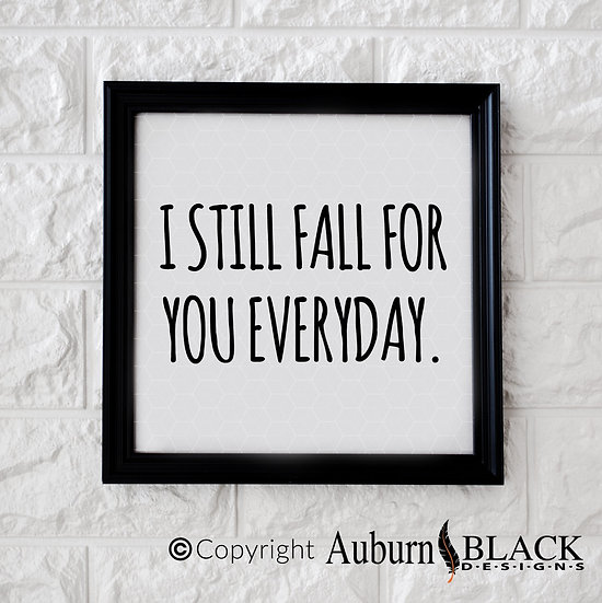 I still fall for you everyday vinyl decal